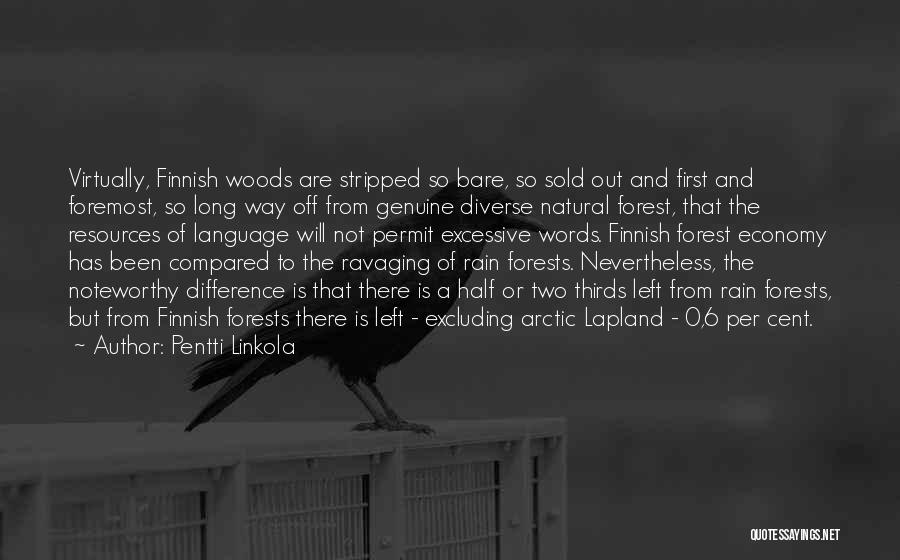 Pentti Linkola Quotes: Virtually, Finnish Woods Are Stripped So Bare, So Sold Out And First And Foremost, So Long Way Off From Genuine