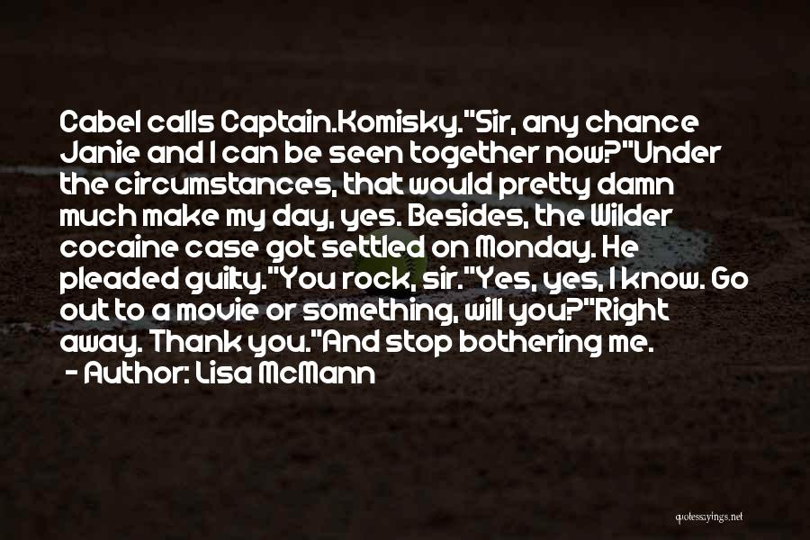 Lisa McMann Quotes: Cabel Calls Captain.komisky.sir, Any Chance Janie And I Can Be Seen Together Now?under The Circumstances, That Would Pretty Damn Much