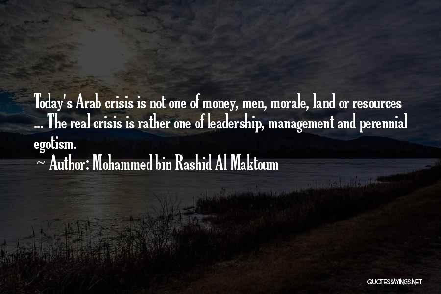 Mohammed Bin Rashid Al Maktoum Quotes: Today's Arab Crisis Is Not One Of Money, Men, Morale, Land Or Resources ... The Real Crisis Is Rather One