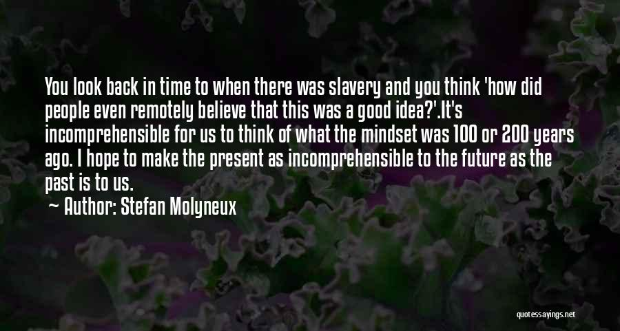Stefan Molyneux Quotes: You Look Back In Time To When There Was Slavery And You Think 'how Did People Even Remotely Believe That