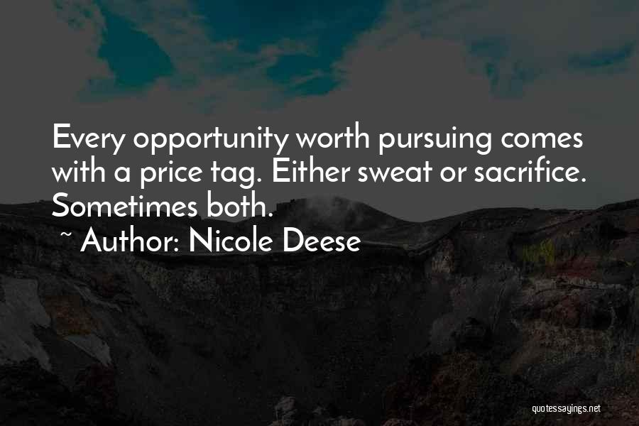 Nicole Deese Quotes: Every Opportunity Worth Pursuing Comes With A Price Tag. Either Sweat Or Sacrifice. Sometimes Both.