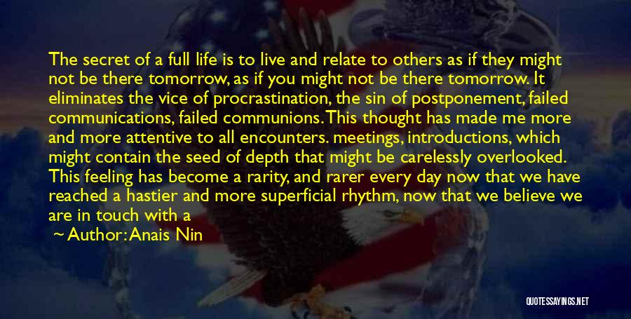 Anais Nin Quotes: The Secret Of A Full Life Is To Live And Relate To Others As If They Might Not Be There