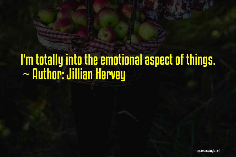 Jillian Hervey Quotes: I'm Totally Into The Emotional Aspect Of Things.