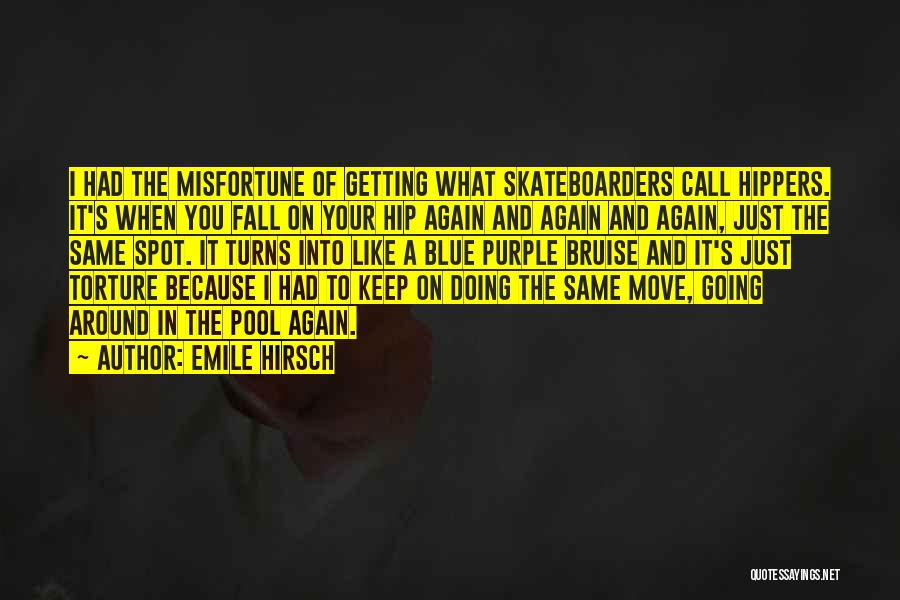 Emile Hirsch Quotes: I Had The Misfortune Of Getting What Skateboarders Call Hippers. It's When You Fall On Your Hip Again And Again