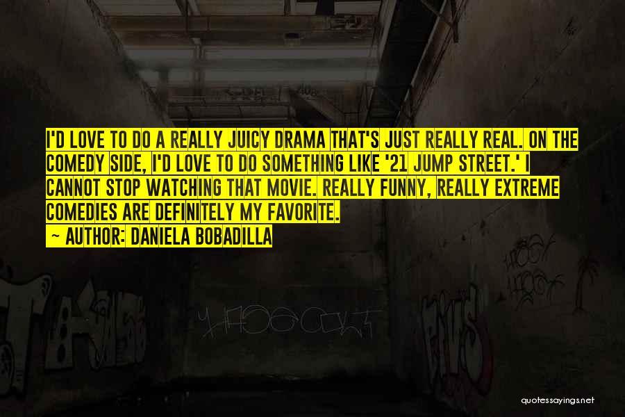 21 & Over Funny Quotes By Daniela Bobadilla