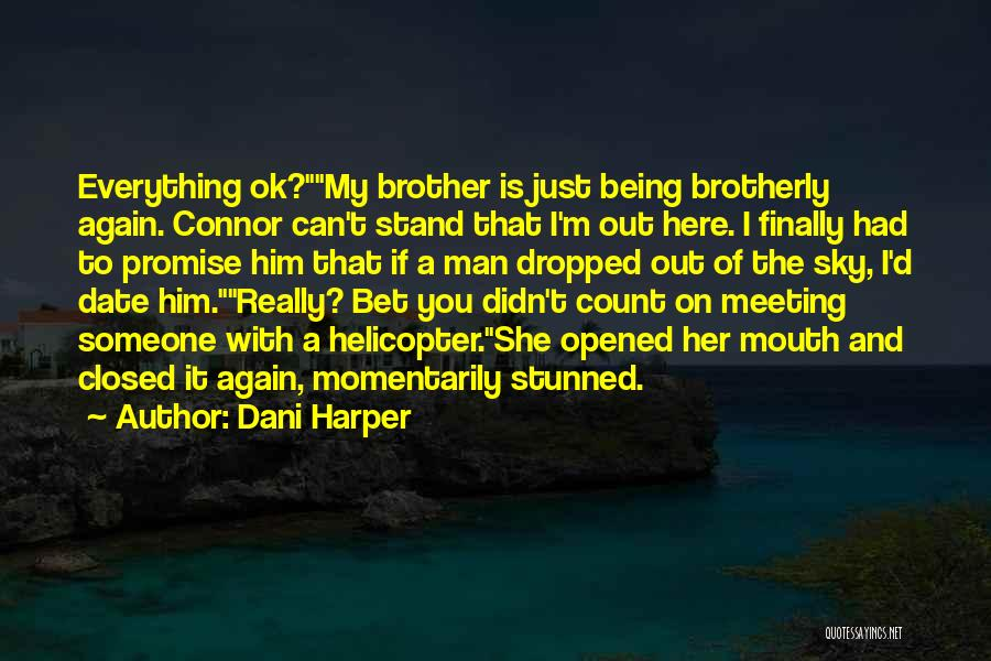 Dani Harper Quotes: Everything Ok?my Brother Is Just Being Brotherly Again. Connor Can't Stand That I'm Out Here. I Finally Had To Promise