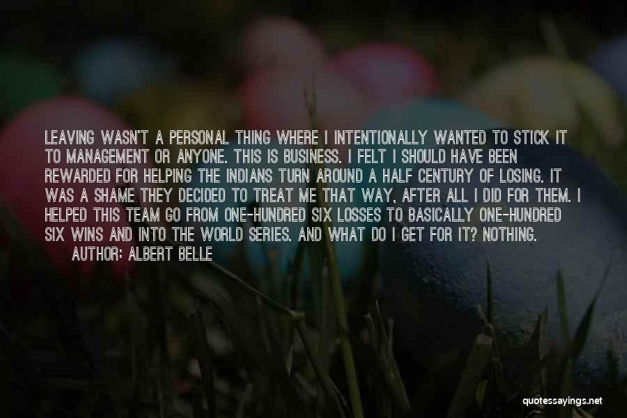 Albert Belle Quotes: Leaving Wasn't A Personal Thing Where I Intentionally Wanted To Stick It To Management Or Anyone. This Is Business. I
