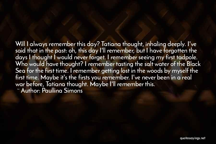 Paullina Simons Quotes: Will I Always Remember This Day? Tatiana Thought, Inhaling Deeply. I've Said That In The Past: Oh, This Day I'll