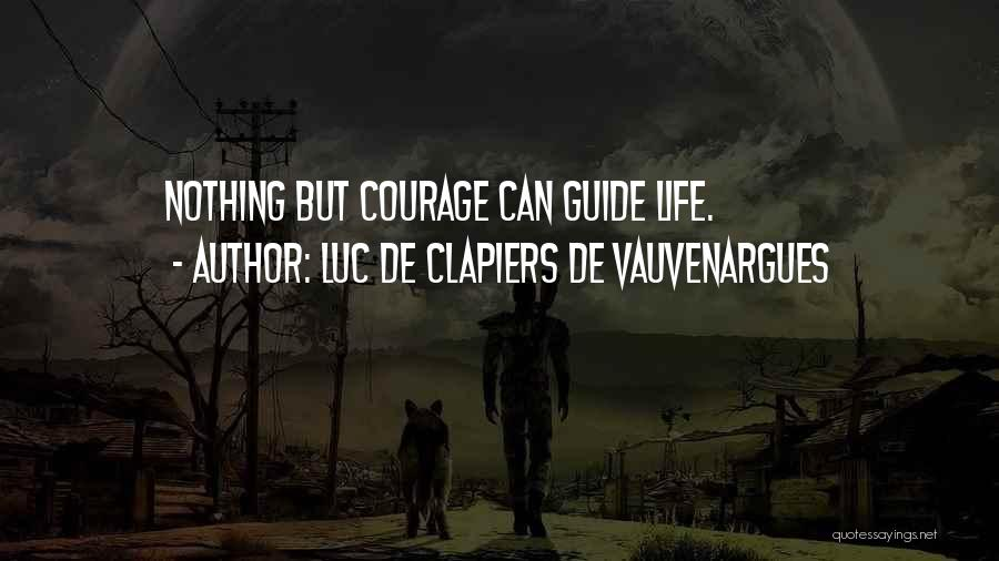 Luc De Clapiers De Vauvenargues Quotes: Nothing But Courage Can Guide Life.