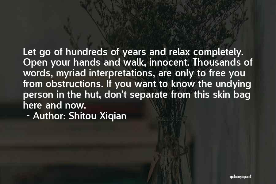 Shitou Xiqian Quotes: Let Go Of Hundreds Of Years And Relax Completely. Open Your Hands And Walk, Innocent. Thousands Of Words, Myriad Interpretations,