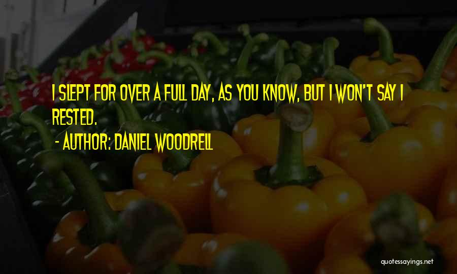 Daniel Woodrell Quotes: I Slept For Over A Full Day, As You Know, But I Won't Say I Rested.