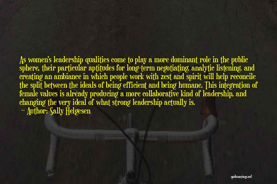 Sally Helgesen Quotes: As Women's Leadership Qualities Come To Play A More Dominant Role In The Public Sphere, Their Particular Aptitudes For Long-term