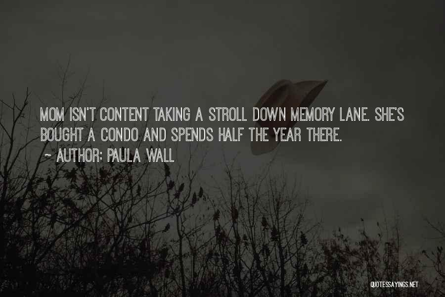 Paula Wall Quotes: Mom Isn't Content Taking A Stroll Down Memory Lane. She's Bought A Condo And Spends Half The Year There.