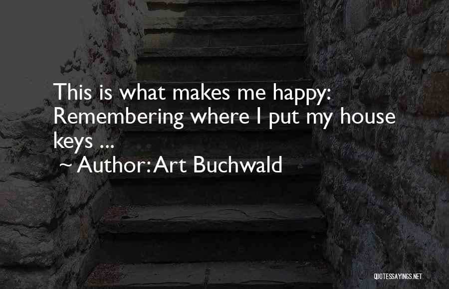 Art Buchwald Quotes: This Is What Makes Me Happy: Remembering Where I Put My House Keys ...