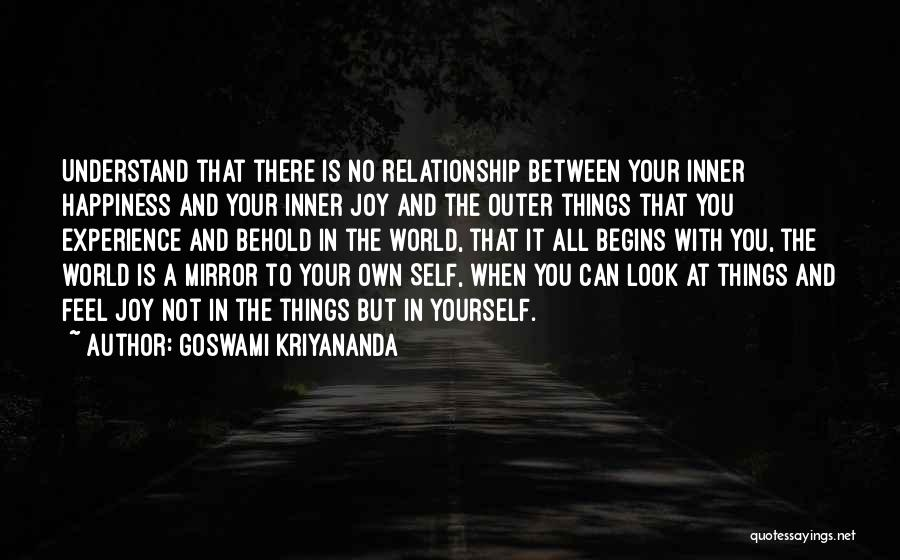 Goswami Kriyananda Quotes: Understand That There Is No Relationship Between Your Inner Happiness And Your Inner Joy And The Outer Things That You