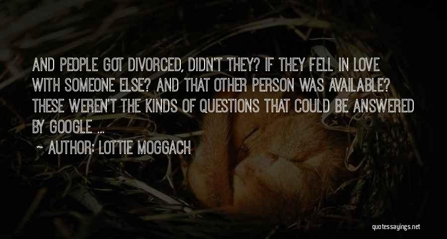 Lottie Moggach Quotes: And People Got Divorced, Didn't They? If They Fell In Love With Someone Else? And That Other Person Was Available?