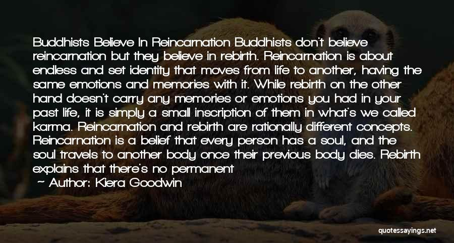 Kiera Goodwin Quotes: Buddhists Believe In Reincarnation Buddhists Don't Believe Reincarnation But They Believe In Rebirth. Reincarnation Is About Endless And Set Identity