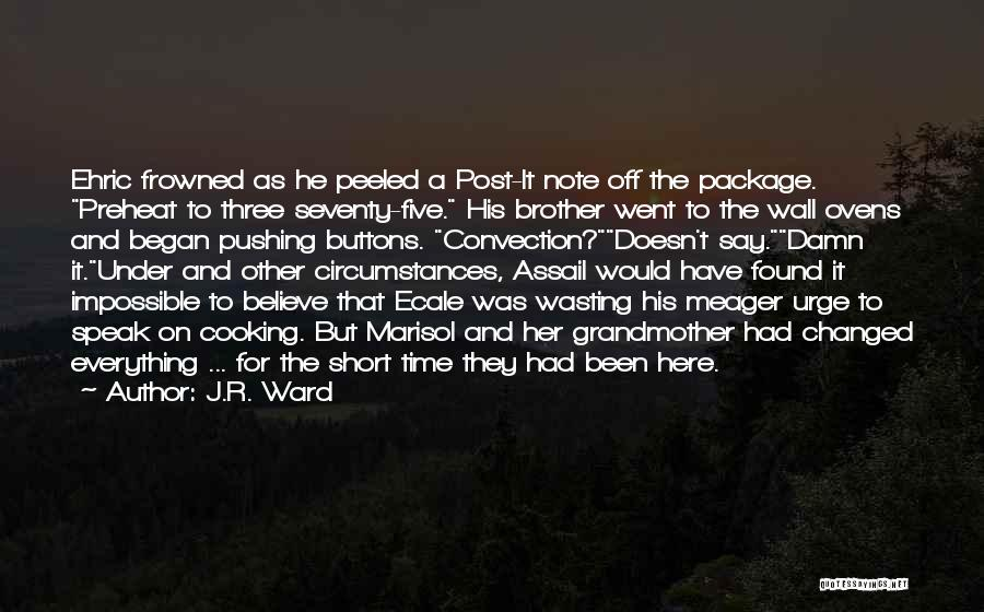 J.R. Ward Quotes: Ehric Frowned As He Peeled A Post-it Note Off The Package. Preheat To Three Seventy-five. His Brother Went To The