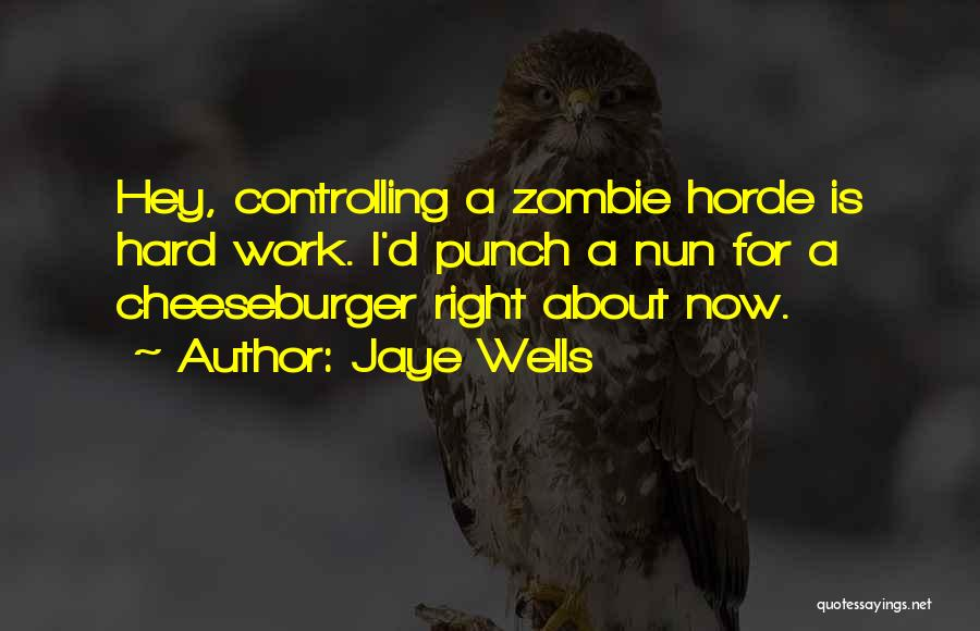 Jaye Wells Quotes: Hey, Controlling A Zombie Horde Is Hard Work. I'd Punch A Nun For A Cheeseburger Right About Now.