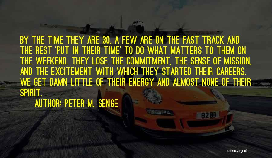 Peter M. Senge Quotes: By The Time They Are 30, A Few Are On The Fast Track And The Rest 'put In Their Time'