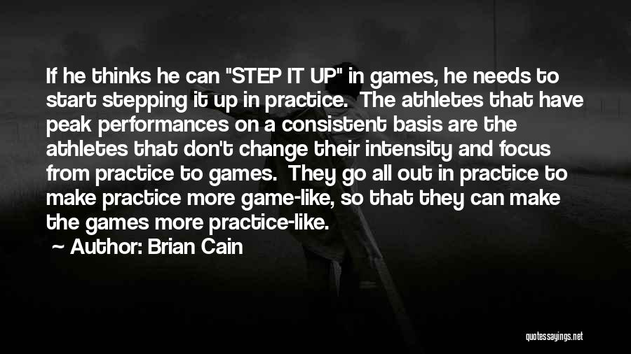 Brian Cain Quotes: If He Thinks He Can Step It Up In Games, He Needs To Start Stepping It Up In Practice. The
