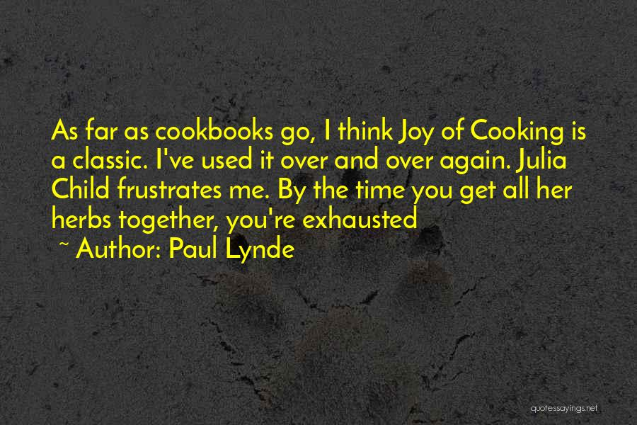 Paul Lynde Quotes: As Far As Cookbooks Go, I Think Joy Of Cooking Is A Classic. I've Used It Over And Over Again.