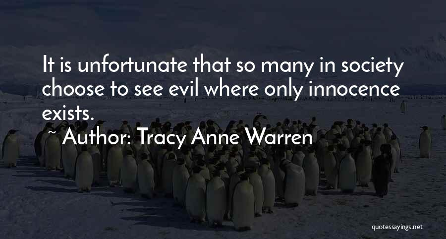 Tracy Anne Warren Quotes: It Is Unfortunate That So Many In Society Choose To See Evil Where Only Innocence Exists.