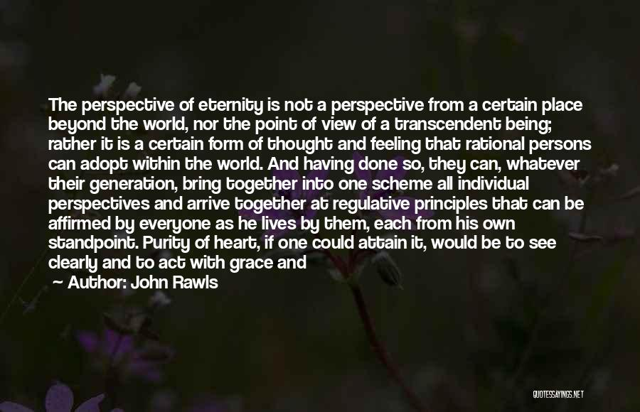 John Rawls Quotes: The Perspective Of Eternity Is Not A Perspective From A Certain Place Beyond The World, Nor The Point Of View