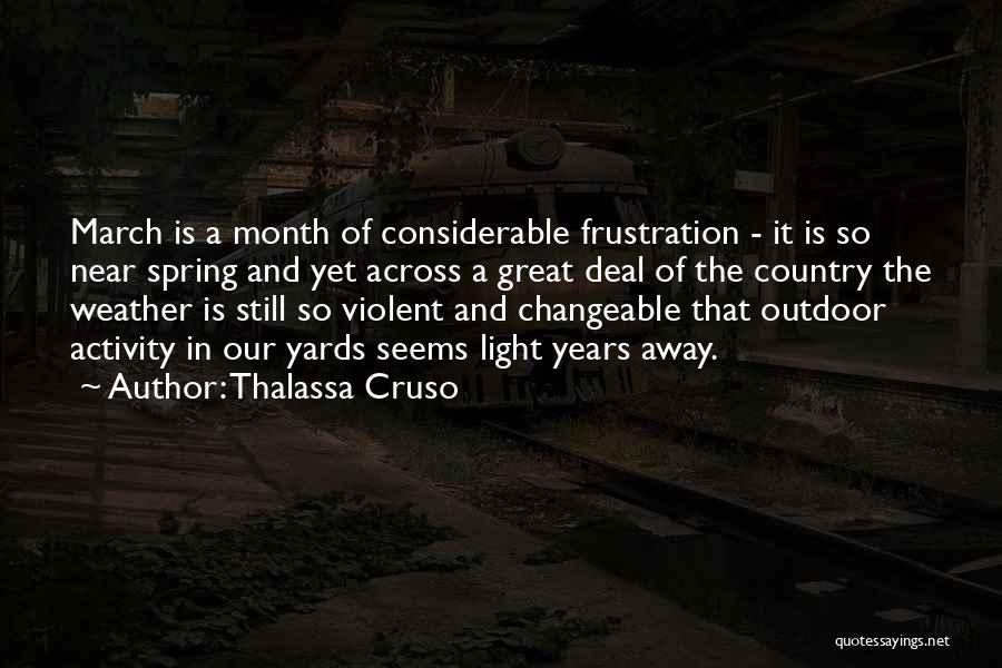 Thalassa Cruso Quotes: March Is A Month Of Considerable Frustration - It Is So Near Spring And Yet Across A Great Deal Of