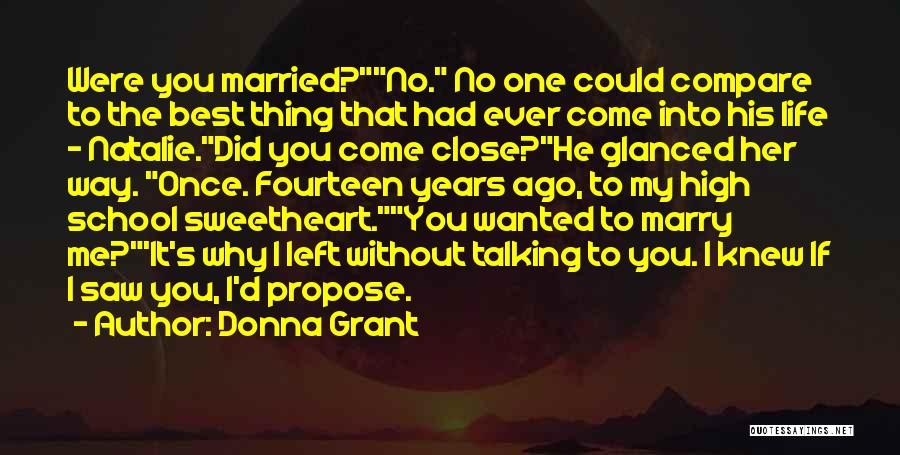Donna Grant Quotes: Were You Married?no. No One Could Compare To The Best Thing That Had Ever Come Into His Life - Natalie.did