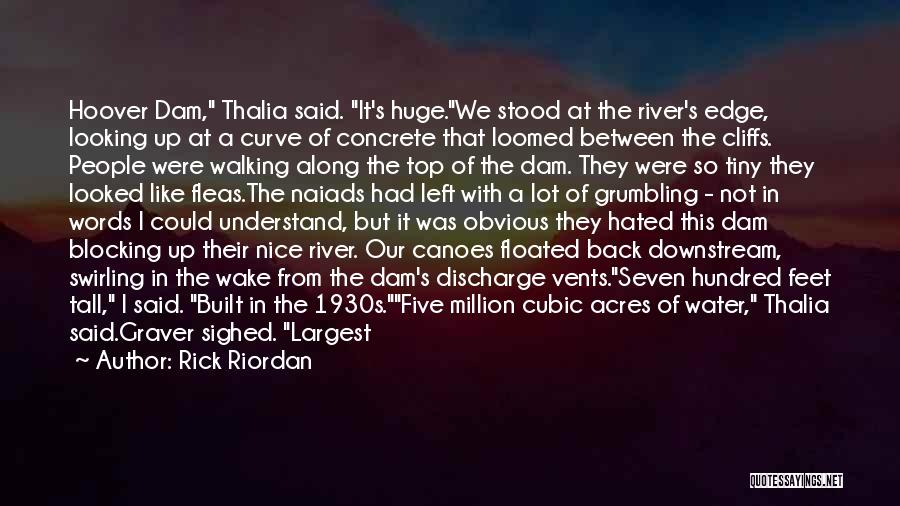 Rick Riordan Quotes: Hoover Dam, Thalia Said. It's Huge.we Stood At The River's Edge, Looking Up At A Curve Of Concrete That Loomed