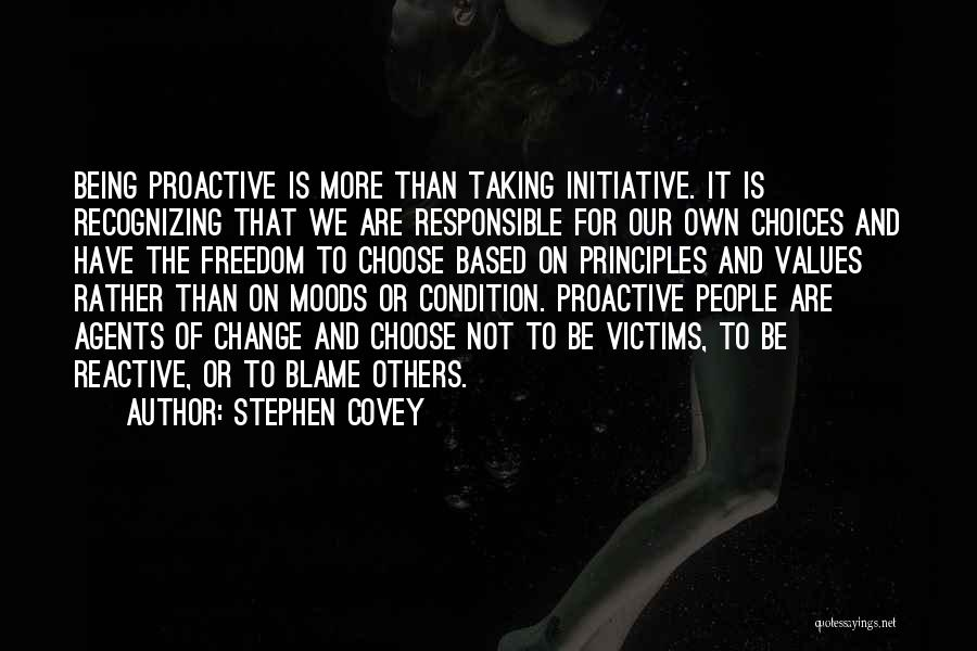 Stephen Covey Quotes: Being Proactive Is More Than Taking Initiative. It Is Recognizing That We Are Responsible For Our Own Choices And Have