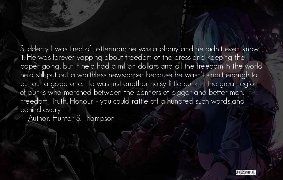 Hunter S. Thompson Quotes: Suddenly I Was Tired Of Lotterman; He Was A Phony And He Didn't Even Know It. He Was Forever Yapping