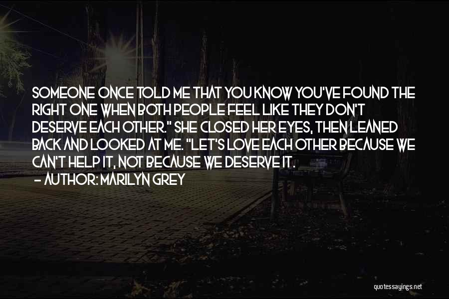 Marilyn Grey Quotes: Someone Once Told Me That You Know You've Found The Right One When Both People Feel Like They Don't Deserve