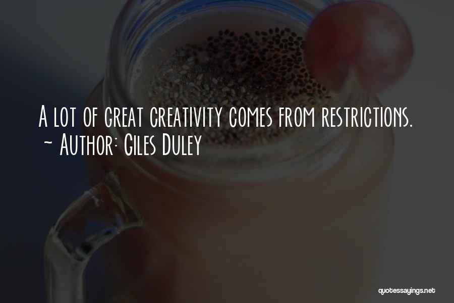 Giles Duley Quotes: A Lot Of Great Creativity Comes From Restrictions.
