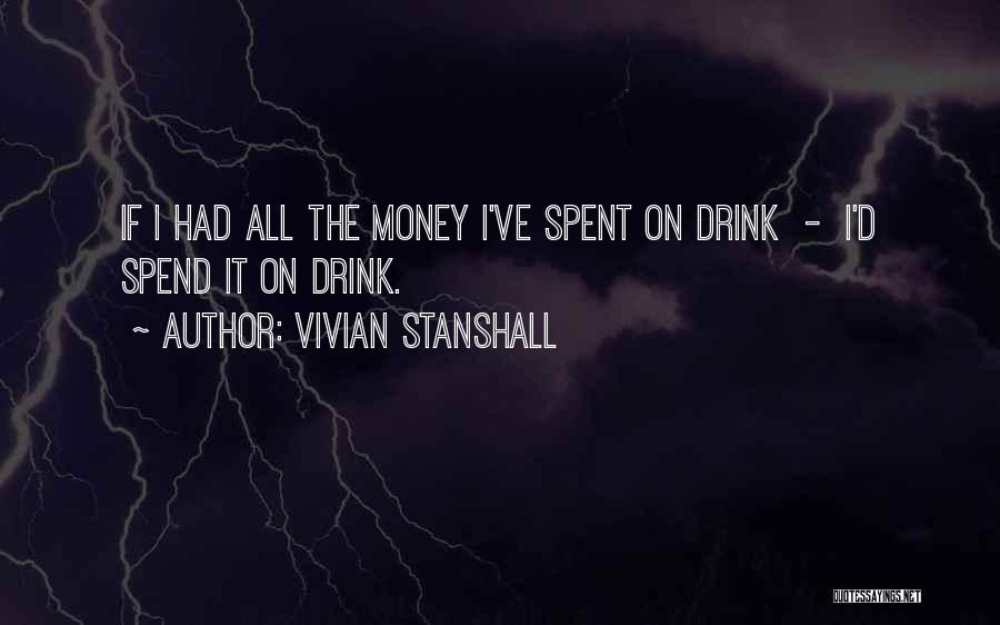 Vivian Stanshall Quotes: If I Had All The Money I've Spent On Drink - I'd Spend It On Drink.