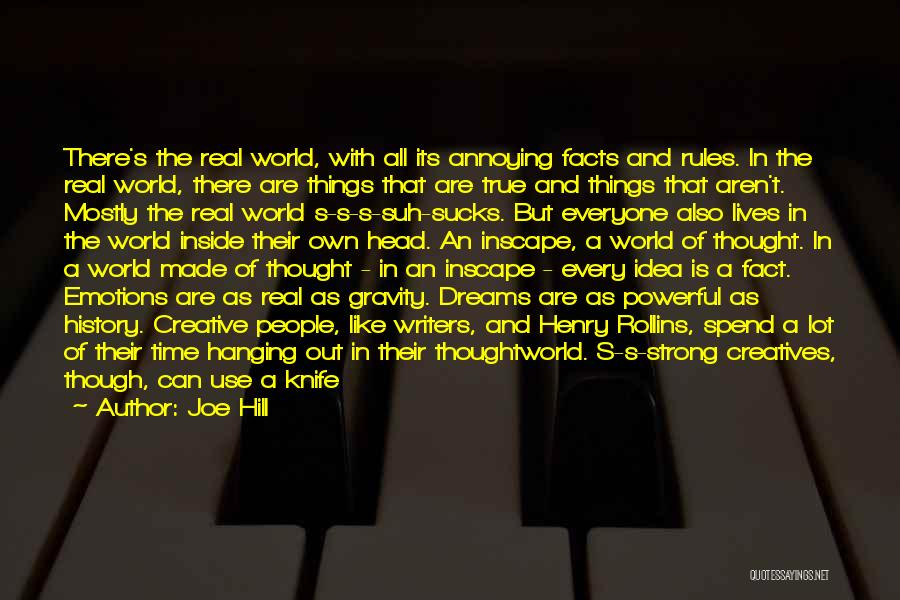 Joe Hill Quotes: There's The Real World, With All Its Annoying Facts And Rules. In The Real World, There Are Things That Are