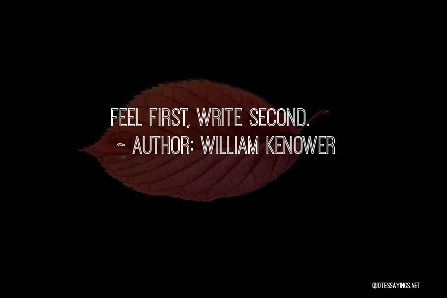William Kenower Quotes: Feel First, Write Second.