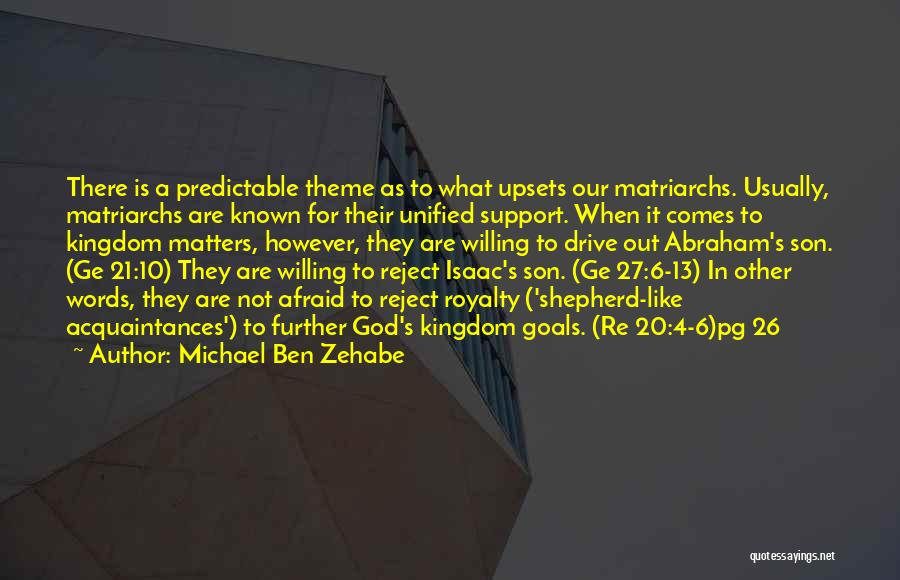 Michael Ben Zehabe Quotes: There Is A Predictable Theme As To What Upsets Our Matriarchs. Usually, Matriarchs Are Known For Their Unified Support. When
