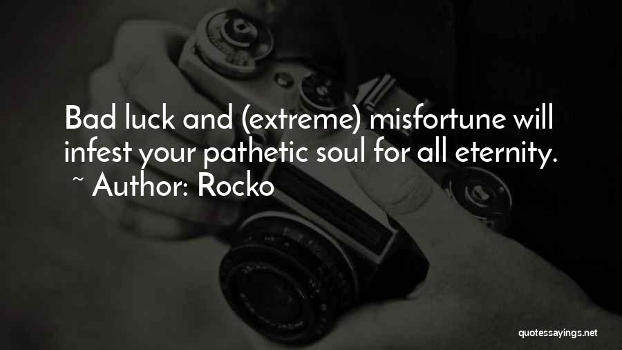 Rocko Quotes: Bad Luck And (extreme) Misfortune Will Infest Your Pathetic Soul For All Eternity.