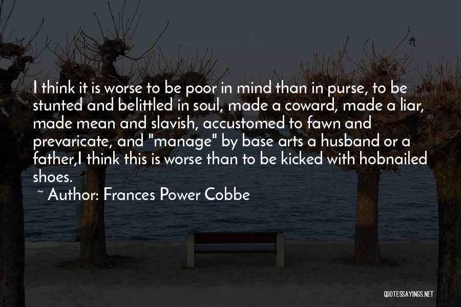 s power cobbe quotes i think it is worse to be poor in mind