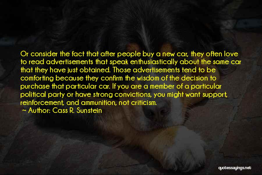 Cass R. Sunstein Quotes: Or Consider The Fact That After People Buy A New Car, They Often Love To Read Advertisements That Speak Enthusiastically