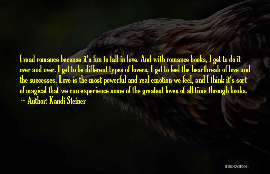Kandi Steiner Quotes: I Read Romance Because It's Fun To Fall In Love. And With Romance Books, I Get To Do It Over