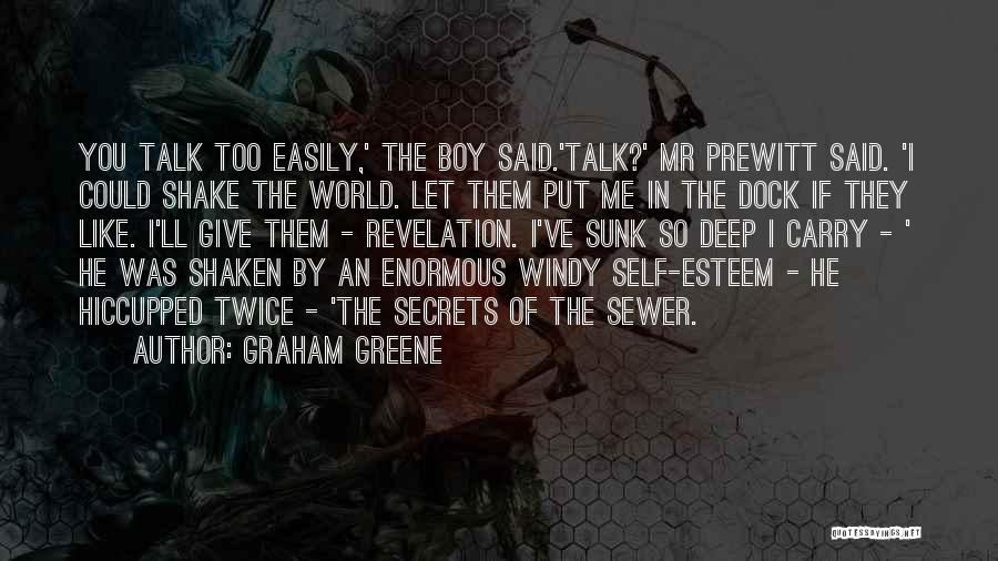 Graham Greene Quotes: You Talk Too Easily,' The Boy Said.'talk?' Mr Prewitt Said. 'i Could Shake The World. Let Them Put Me In