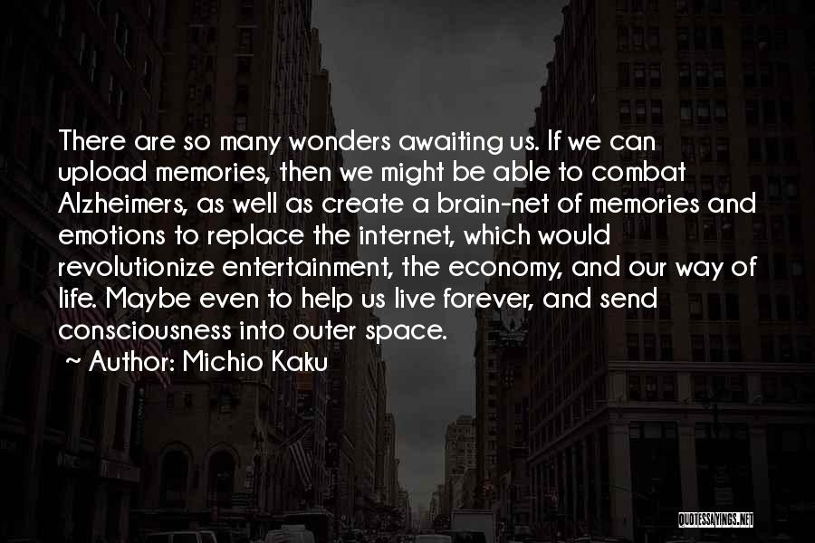 Michio Kaku Quotes: There Are So Many Wonders Awaiting Us. If We Can Upload Memories, Then We Might Be Able To Combat Alzheimers,