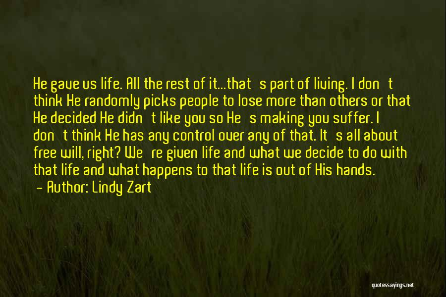 Lindy Zart Quotes: He Gave Us Life. All The Rest Of It...that's Part Of Living. I Don't Think He Randomly Picks People To