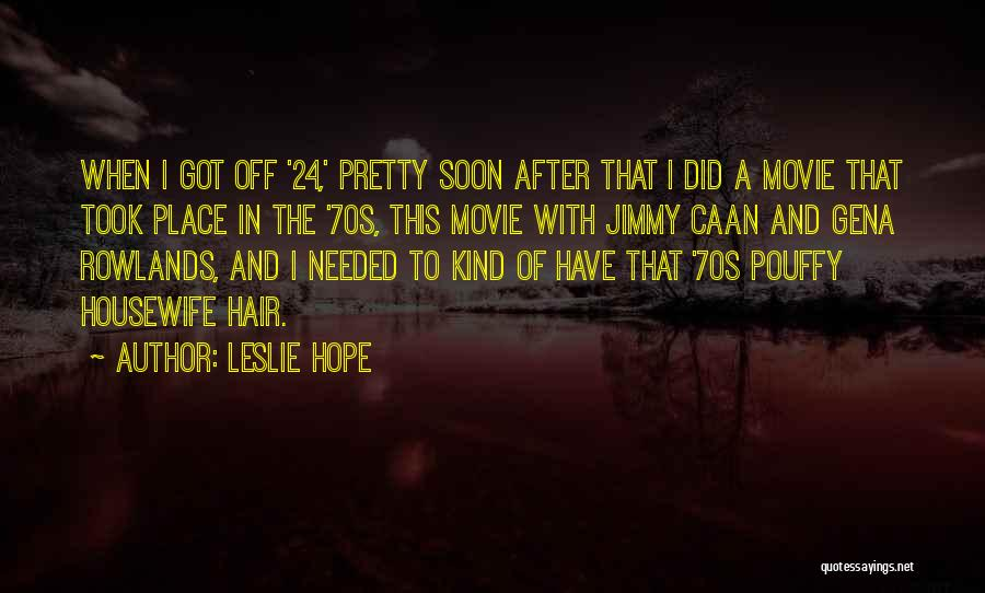 24 7 Movie Quotes By Leslie Hope