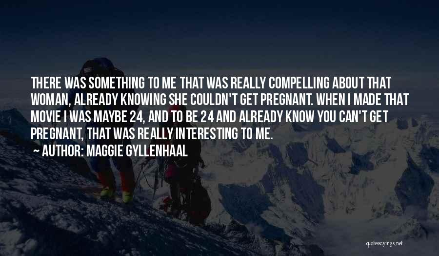 24 7 Movie Quotes By Maggie Gyllenhaal