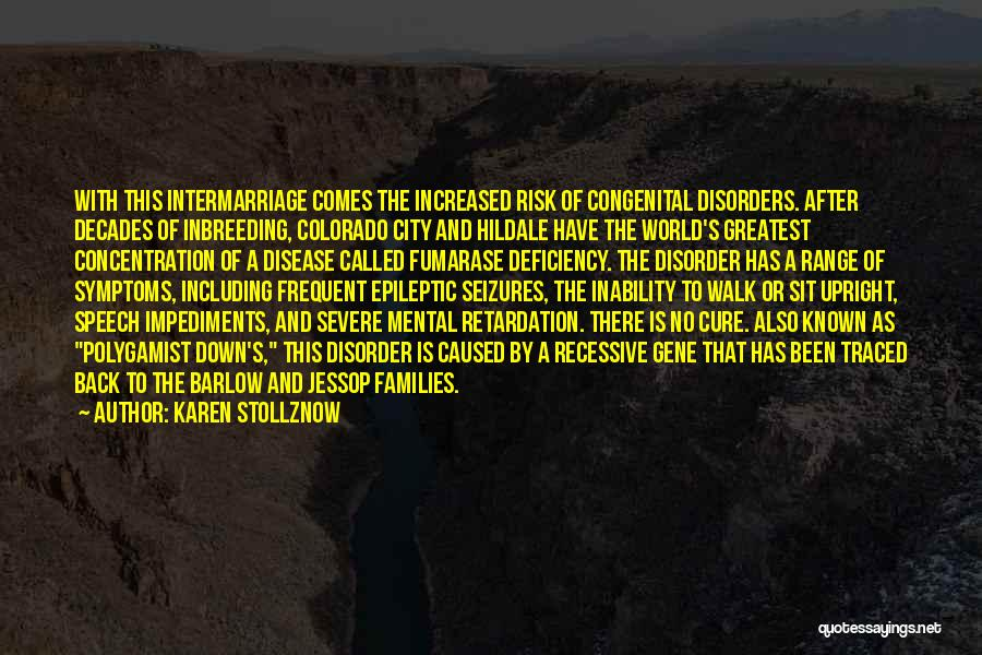 Karen Stollznow Quotes: With This Intermarriage Comes The Increased Risk Of Congenital Disorders. After Decades Of Inbreeding, Colorado City And Hildale Have The