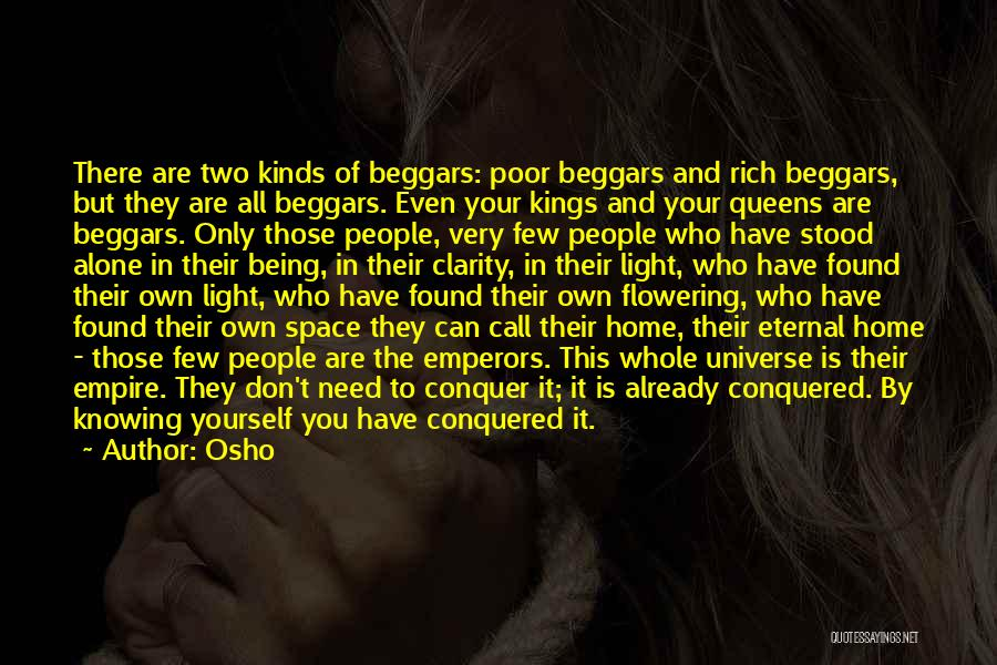 Osho Quotes: There Are Two Kinds Of Beggars: Poor Beggars And Rich Beggars, But They Are All Beggars. Even Your Kings And